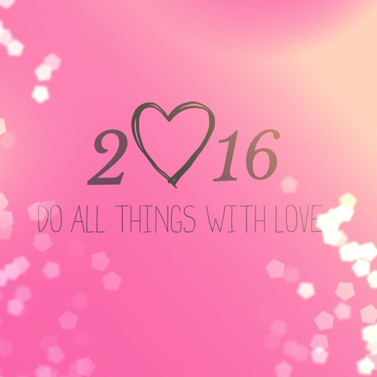 2016 DO ALL THINGS WITH LOVE I made another ABM NYE pic as last years was a huge hit. Hope you like it. Made by Nikki Holt.