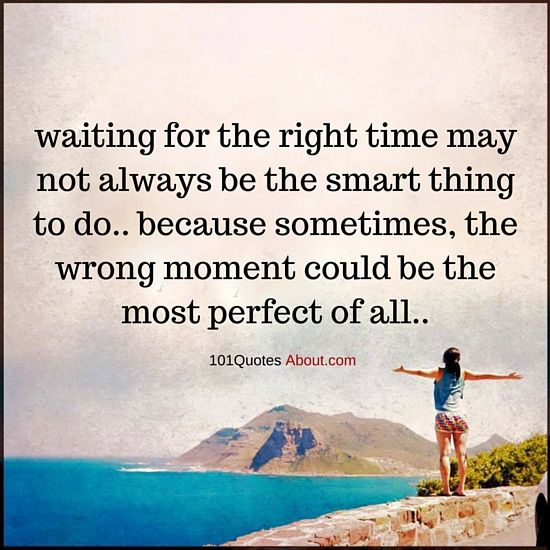 When The Right Time Comes Quotes: 17 Best Right Time Quotes On Pinterest