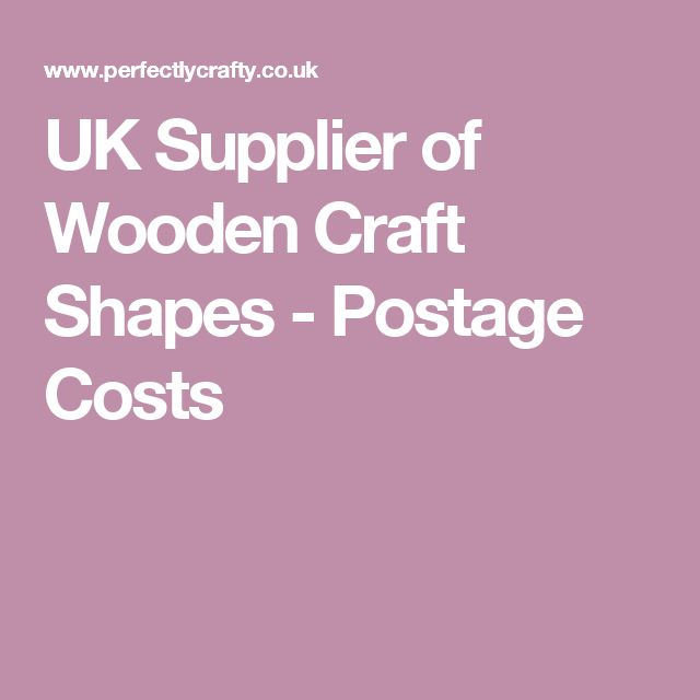 UK Supplier of Wooden Craft Shapes - Postage Costs