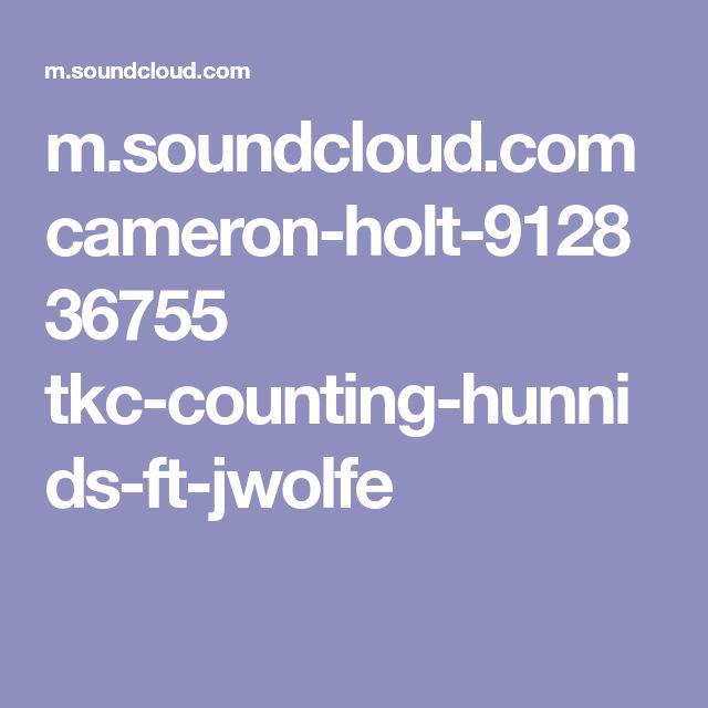 m.soundcloud.com cameron-holt-912836755 tkc-counting-hunnids-ft-jwolfe