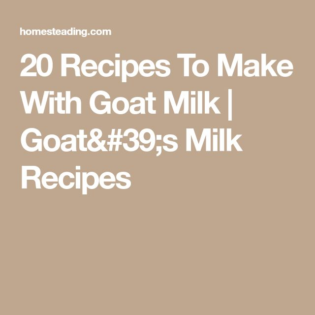 20 Recipes To Make With Goat Milk | Goat's Milk Recipes