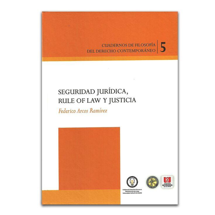 Seguridad jurídica, rule of law y justicia – Federico Arcos Ramírez – Universidad Autónoma de Occidente www.librosyeditores.com Editores y distribuidores.