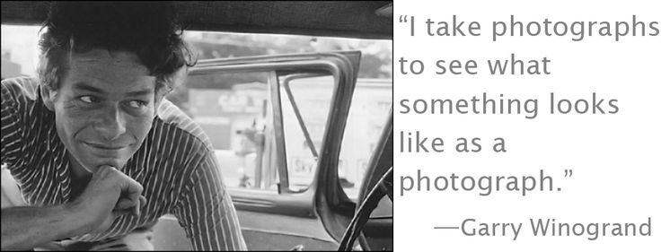 Garry Winogrand quote.