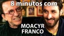 8 minutos com Moacyr Franco