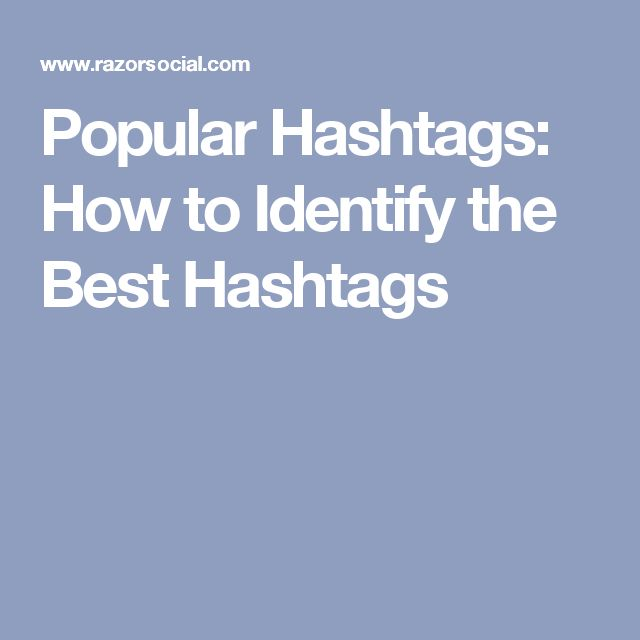 Popular Hashtags: How to Identify the Best Hashtags