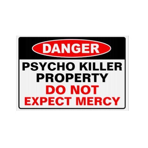 Psycho killer property #danger #warning #yardsign #psycho #funny #humor #sign
