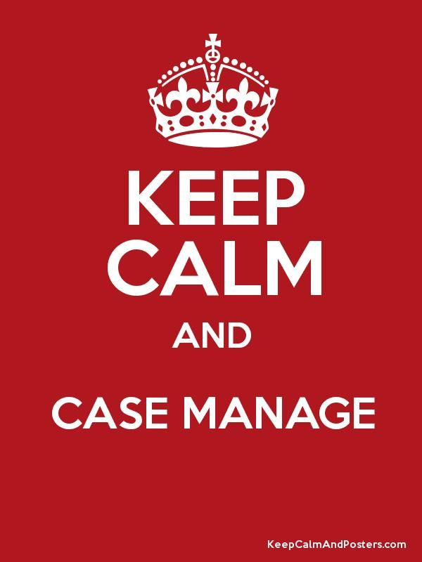 KEEP CALM AND CASE MANAGE  Poster