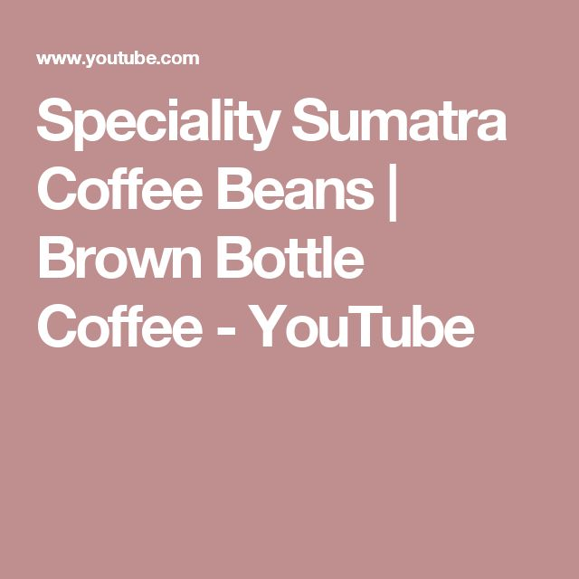 Speciality Sumatra Coffee Beans | Brown Bottle Coffee - YouTube