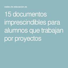 15 documentos imprescindibles para alumnos que trabajan por proyectos