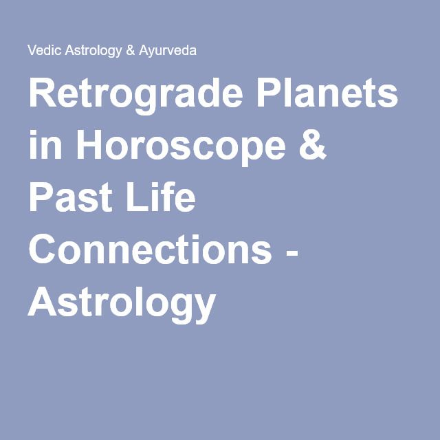 Retrograde Planets in Horoscope & Past Life Connections - Astrology