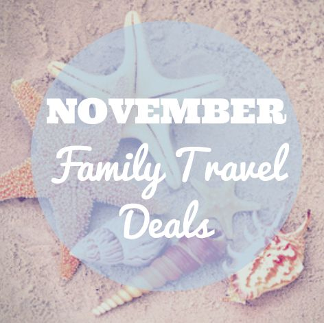 Family Travel  November Vacation Deals