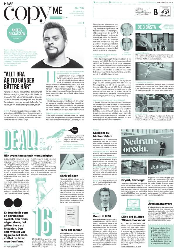 #4/2012  Anders Gustafsson om saknad, prestationsångest – och sina idoler / Jenny Lindh sågar hippa bibliotekarier / Deal, live, wrap / Papper av sten / Vänsterhänthet / Boken: Tänka, snabbt och långsamt / Årets bästa nyord / Så blir du bättre reklamköpare / 29 kreativa vanor / Ordkampanj från Jernhusen och Garbergs / MEG och Simon Pont / Vad hände 2012? / Snabbare än Bolt / Dokumentärsfilmsklubben / Inspiration på en minut / Bill Modefotografen / Digilogt / Andreas Fryklund väljer 3