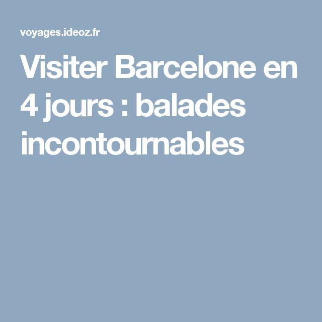 Visiter Barcelone en 4 jours : balades incontournables