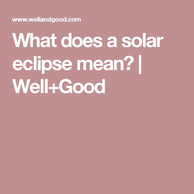 What does a solar eclipse mean? | Well+Good
