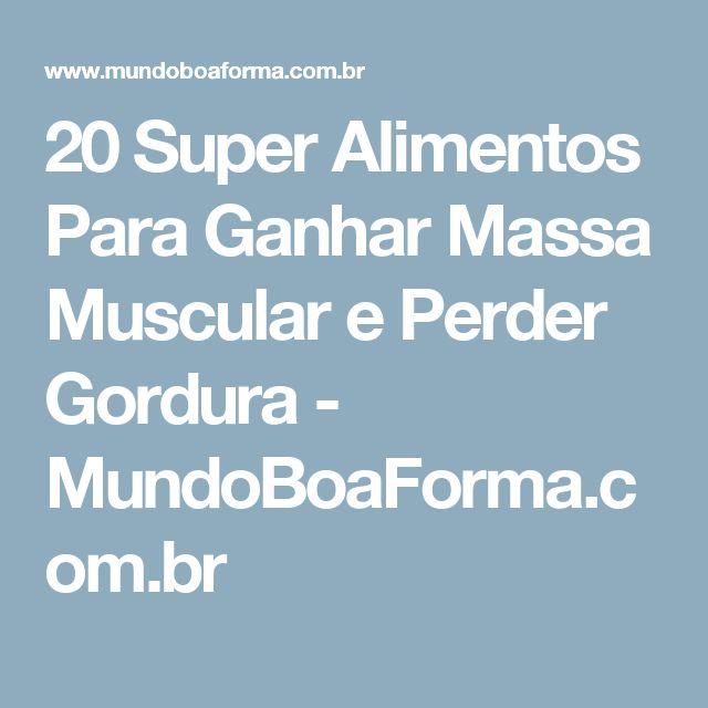 20 Super Alimentos Para Ganhar Massa Muscular e Perder Gordura - MundoBoaForma.com.br