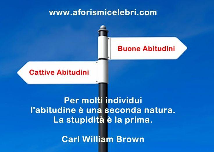 Poiché nel cammino dell'umanità la maturità è una pura e semplice vanità, [...] Carl William Brown