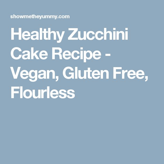 Healthy Zucchini Cake Recipe - Vegan, Gluten Free, Flourless