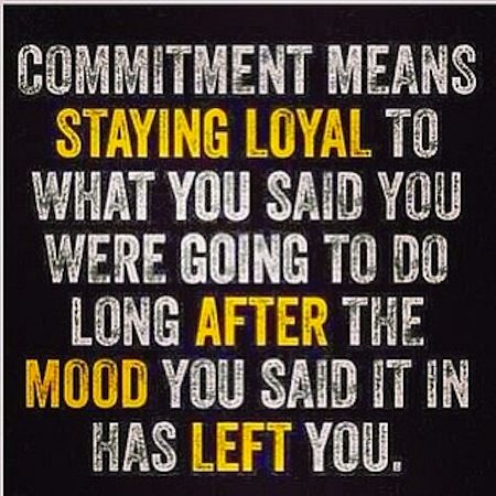 Commitment is not based upon the temporal weather of emotions; it is based on your word.
