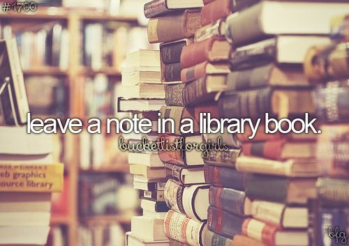 leave a note in a library book ➡️I have actually done this my entire life. I love leaving memories.