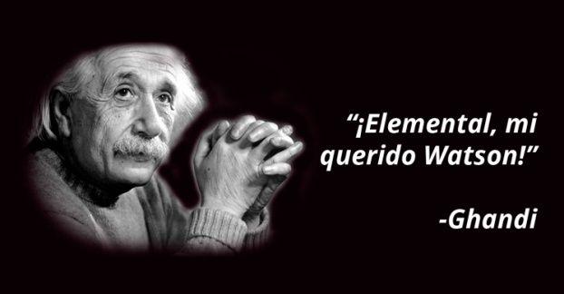 Las mejores frases que Einstein, Gandhi, Sherlock Holmes y Darth Vader nunca dijeron.