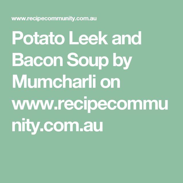 Potato Leek and Bacon Soup by Mumcharli on www.recipecommunity.com.au