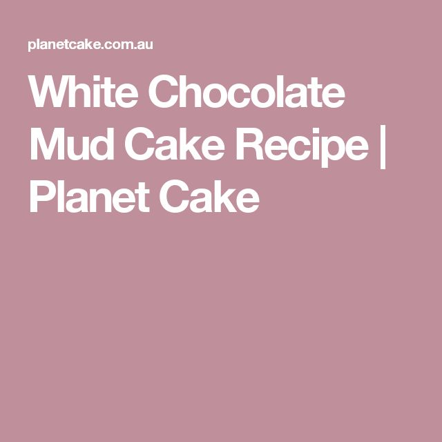 Planet Cake White Mud Cake Recipe