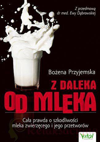 Z Daleka Od Mleka Bożena Przyjemska Książka Najtaniej Opinie Księgarnia Interentowa Relaksacyjna.pl