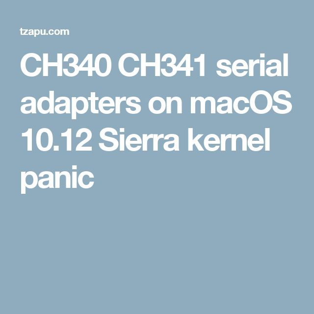 CH340 CH341 serial adapters on macOS 10.12 Sierra kernel panic