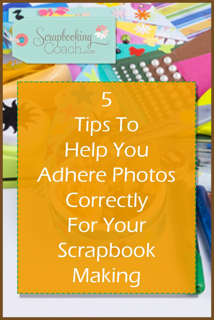 Scrapbook ideas and tips - Here S 5 Scrapbook Making Tips On Adhering Photos To Your Layouts So They Stand The