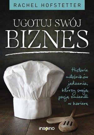 Ugotuj swój biznes Historie miłośników jedzenia, którzy swoją pasję zmienili w karierę - Rachel Hofstetter