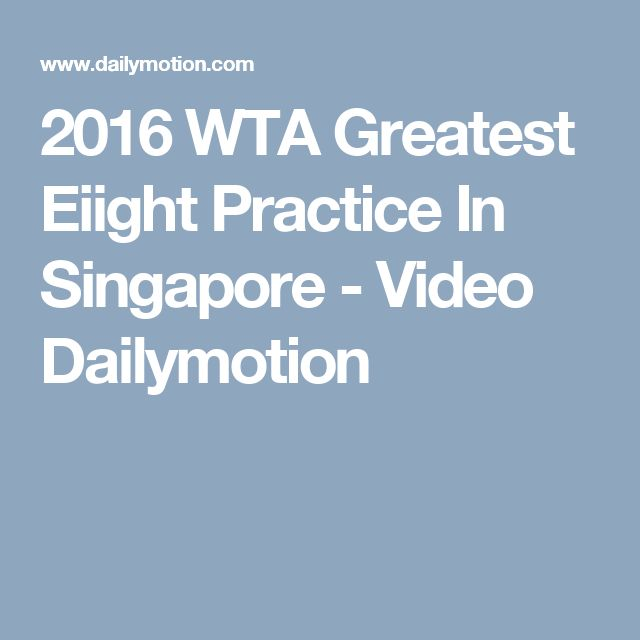 2016 WTA Greatest Eiight Practice In Singapore - Video Dailymotion