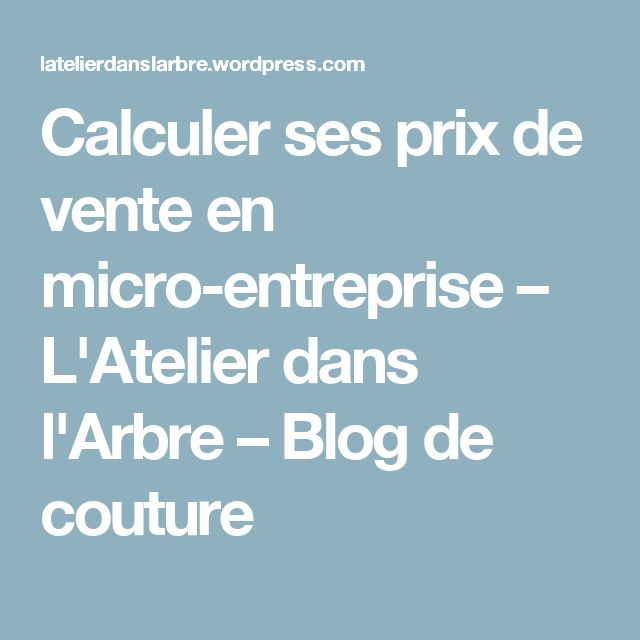 Calculer ses prix de vente en micro-entreprise – L'Atelier dans l'Arbre – Blog de couture