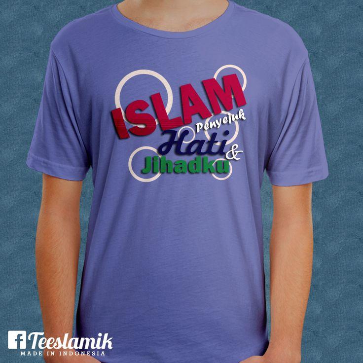 Islam Penyejuk Hati dan Jihadku by Arsaha Akrim Dana - http://teeslamic.com/islam-penyejuk-hati-dan-jihadku-by-arsaha-akrim-dana/  #WearYourDakwah #Teeslamic #KaosDakwah