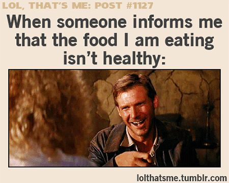 Don't Tell Me What To Do! I think I know what is healthy, and this is definitely it....