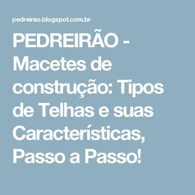 PEDREIRÃO - Macetes de construção: Tipos de Telhas e suas Características, Passo a Passo!