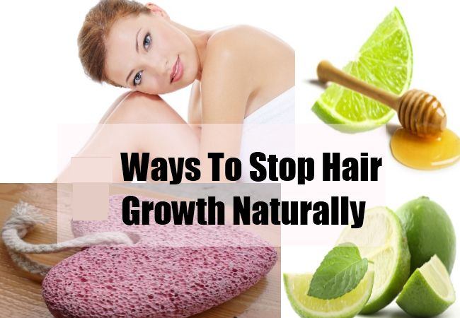 How To Stop Growing Hair On Body Naturally