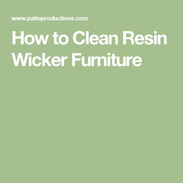 How to Clean Resin Wicker Furniture