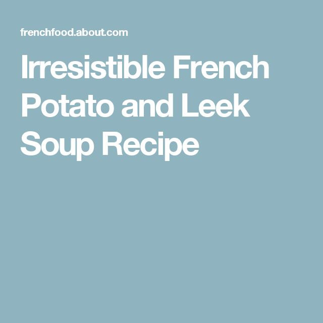 Irresistible French Potato and Leek Soup Recipe