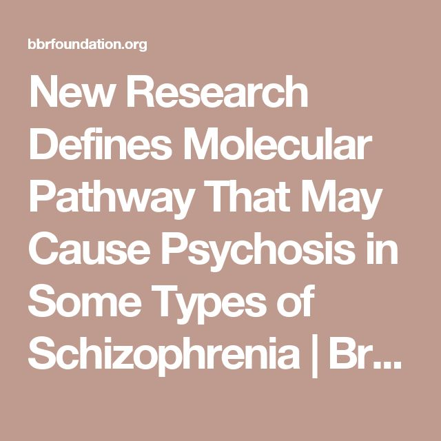 New Research Defines Molecular Pathway That May Cause Psychosis in Some Types of Schizophrenia | Brain & Behavior Research Foundation (Formerly NARSAD)
