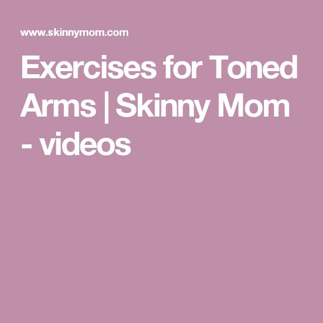 Exercises for Toned Arms | Skinny Mom - videos