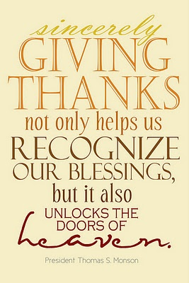 """""""Sincerely giving thanks not only helps us recognize our blessings, but it also unlocks the doors of heaven."""" - Thomas S. Monson"""