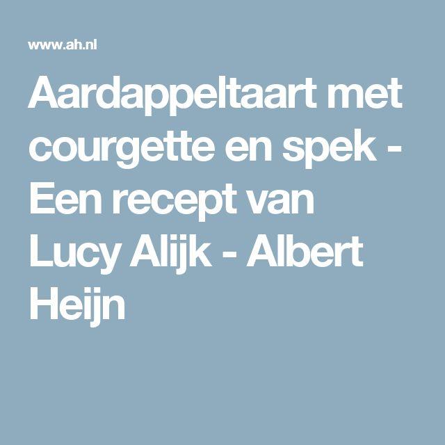 Aardappeltaart met courgette en spek - Een recept van Lucy Alijk - Albert Heijn
