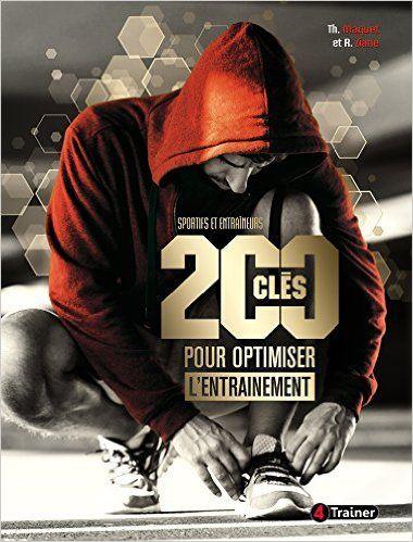 Amazon.fr - 200 clés pour optimiser l'entraînement : Sportifs en entraîneurs - Thierry Maquet, Rachid Ziane, Henri Hélal - Livres