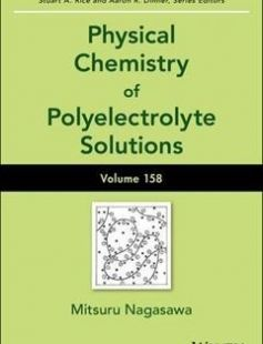 Physical Chemistry of Polyelectrolyte Solutions 1st Edition free download by Mitsuru Nagasawa Stuart A. Rice Aaron R. Dinner ISBN: 9781119057086 with BooksBob. Fast and free eBooks download.  The post Physical Chemistry of Polyelectrolyte Solutions 1st Edition Free Download appeared first on Booksbob.com.