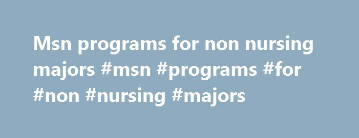 Msn programs for non nursing majors #msn #programs #for #non #nursing #majors http://dallas.nef2.com/msn-programs-for-non-nursing-majors-msn-programs-for-non-nursing-majors/  # RN – MSN Pathway for RN's with a Non-Nursing Bachelor Degree This pathway is available to registered nurses who have a bachelor's degree from an accredited institution in a discipline other than nursing. Requirements For Admission Students are admitted to this pathway as Provisional Admission; the admissions criteria…
