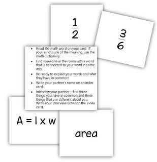 Math Coach's Corner: Math Get Acquainted Activity.  Here's a little activity that reinforces math vocabulary, gets students up and talking to each other, and requires them to read and follow directions.  The vocabulary is geared for 5th or 6th grade, but a blank template is provided so you can customize it!