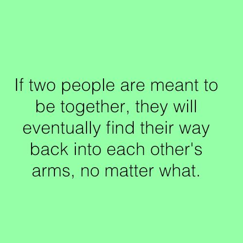 If Two People Are Meant To Be Quotes: If Two People Are Meant To Be Together, They Will