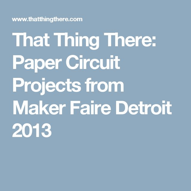 That Thing There: Paper Circuit Projects from Maker Faire Detroit 2013