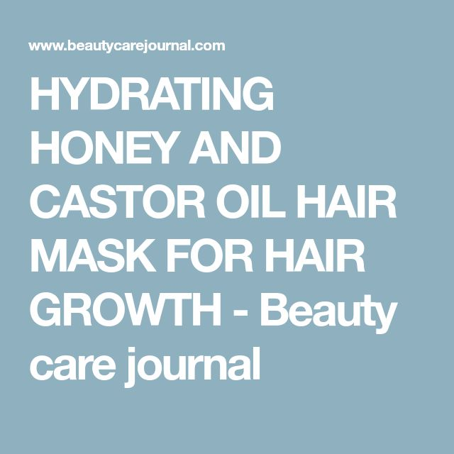 HYDRATING HONEY AND CASTOR OIL HAIR MASK FOR HAIR GROWTH - Beauty care journal
