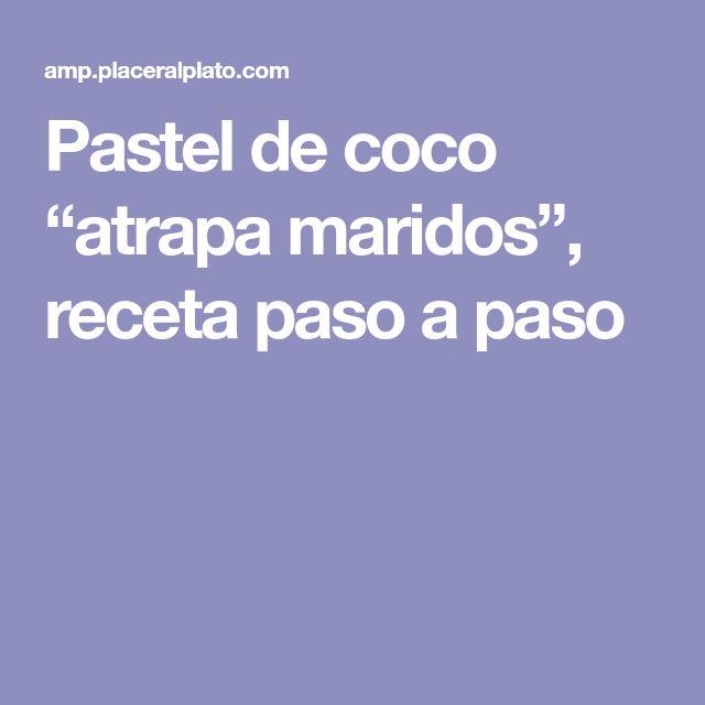 "Pastel de coco ""atrapa maridos"", receta paso a paso"